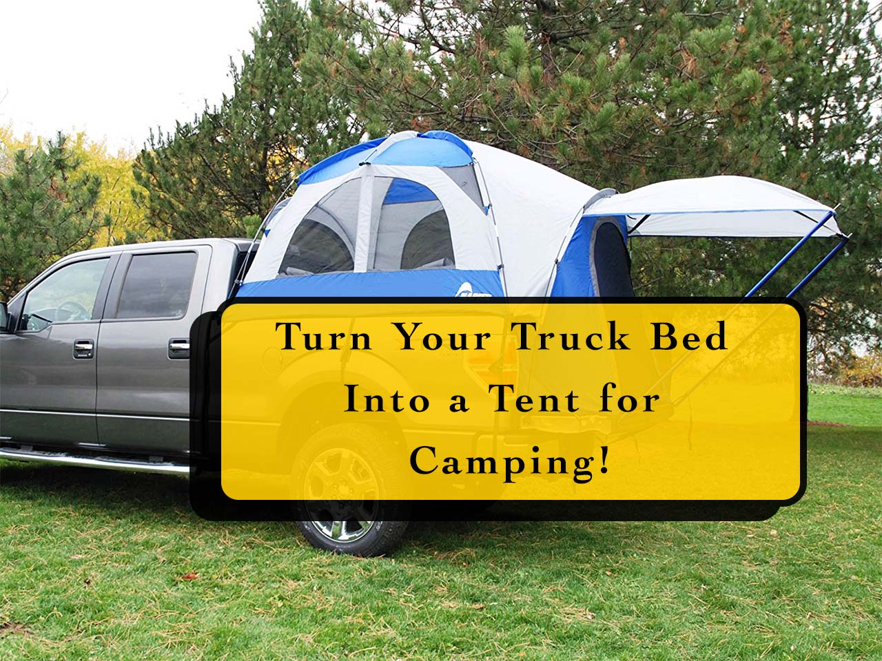 Turn Your Truck Bed Into A Tent For Camping 187 Hg