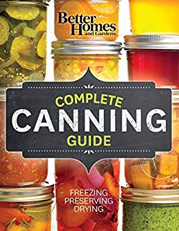 Better Homes and Gardens Complete Canning Guide: Freezing, Preserving, Drying ( Better Homes and Gardens Cooking )